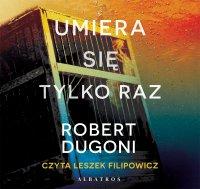 Umiera się tylko raz - Robert Dugoni - audiobook