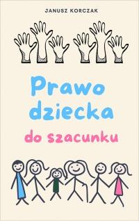 Prawo dziecka do szacunku - Janusz Korczak - ebook