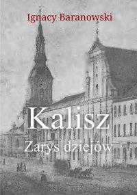 Kalisz. Zarys dziejów - Ignacy Baranowski - ebook