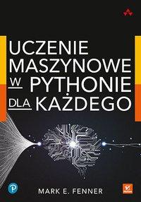 Uczenie maszynowe w Pythonie dla każdego - Mark Fenner - ebook