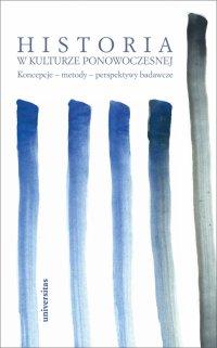 Historia w kulturze ponowoczesnej. Koncepcje - metody - perspektywy badawcze - praca zbiorowa - ebook