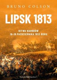 Lipsk 1813. Bitwa Narodów 16-19 października 1813 roku - Bruno Colson - ebook