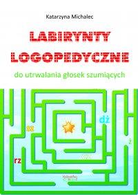 Labirynty logopedyczne do utrwalana głosek szumiących - Katarzyna Michalec - ebook