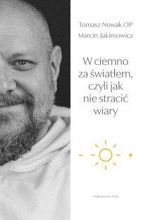 W ciemno za światłem, czyli jak nie stracić wiary - Tomasz Nowak OP - ebook