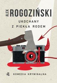Ukochany z piekła rodem - Alek Rogoziński - ebook