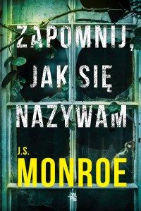 Zapomnij, jak się nazywam - J.S. Monroe - ebook