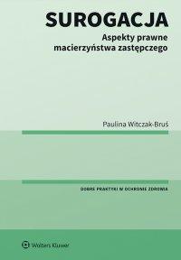 Surogacja. Aspekty prawne macierzyństwa zastępczego - Paulina Witczak-Bruś - ebook