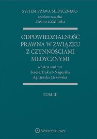 System Prawa Medycznego. Tom III. Odpowiedzialność prawna w związku z czynnościami medycznymi - Teresa Dukiet-Nagórska - ebook