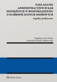 Nakładanie administracyjnych kar pieniężnych w rozporządzeniu o ochronie danych osobowych. Aspekty praktyczne - Magdalena Abu Gholeh - ebook