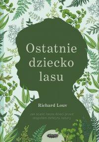 Ostatnie dziecko lasu. Jak ocalić nasze dzieci przed zespołem deficytu natury - Richard Louv - ebook