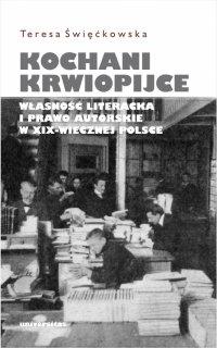 Kochani krwiopijce. Własność literacka i prawo autorskie w XIX-wiecznej Polsce - Teresa Święćkowska - ebook
