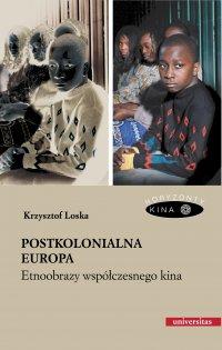 Postkolonialna Europa. Etnoobrazy współczesnego kina - Krzysztof Loska - ebook