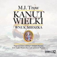 Kanut Wielki. Wnuk Mieszka - M.J. Trow - audiobook