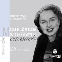 Moje życie w ciekawych czasach - Krystyna Gumulak - audiobook