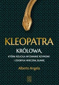Kleopatra. Królowa, która Rzuciła wyzwanie Rzymowi i zdobyła wieczna sławę - Alberto Angela - ebook