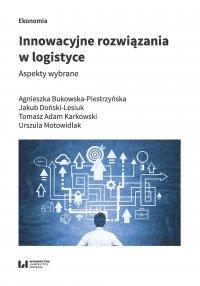 Innowacyjne rozwiązania w logistyce. Aspekty wybrane - Agnieszka Bukowska-Piestrzyńska - ebook
