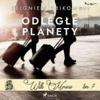 Willa Morena 7: Odległe planety - Zbigniew Zbikowski - audiobook