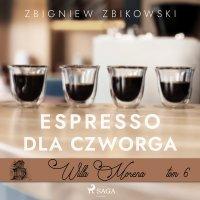 Willa Morena 6: Espresso dla czworga - Zbigniew Zbikowski - audiobook