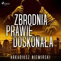 Zbrodnia prawie doskonała - Arkadiusz Niemirski - audiobook