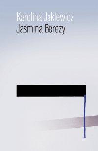 Jaśmina Berezy - Karolina Jaklewicz - ebook