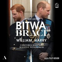 Bitwa braci. William, Harry i historia rozpadu rodziny Windsorów - Robert Lacey - audiobook