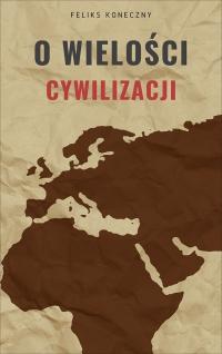 O wielości cywilizacji - Feliks Koneczny - ebook