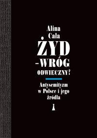 Żyd – wróg odwieczny? Antysemityzm w Polsce i jego źródła - Alina Cała - ebook