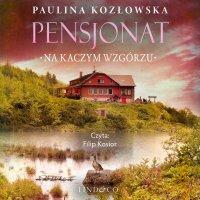 Pensjonat na kaczym wzgórzu - Paulina Kozłowska - audiobook