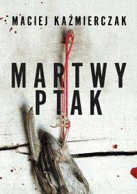 Martwy ptak - Maciej Kaźmierczak - ebook