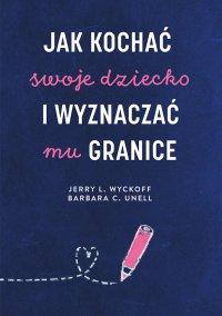 Jak kochać swoje dziecko i wyznaczać mu granice - Jerry L. Wyckoff - ebook