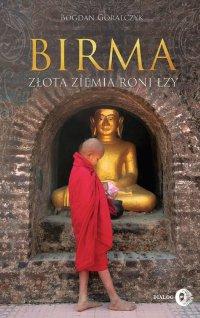 Birma. Złota ziemia roni łzy - Bogdan Góralczyk - ebook