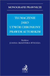 Tłumaczenie jako utwór chroniony prawem autorskim - Joanna Błeszyńska-Wysocka - ebook