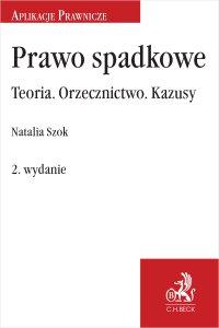 Prawo spadkowe Teoria. Orzecznictwo. Kazusy. Wydanie 2 - Natalia Szok - ebook