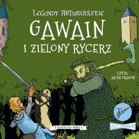 Legendy arturiańskie. Tom 5. Gawain i Zielony Rycerz - Autor nieznany - audiobook