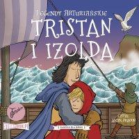 Legendy arturiańskie. Tom 6. Tristan i Izolda - Autor nieznany - audiobook