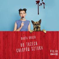 Do trzech chłopów sztuka - Marta Obuch - audiobook