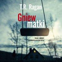 Gniew matki - T.R. Ragan - audiobook