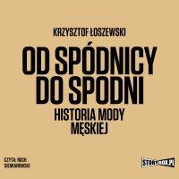 Od spódnicy do spodni. Historia mody męskiej - Krzysztof Łoszewski - audiobook