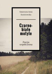 Czarno-białe motyle - Katarzyna Koziorowska - ebook