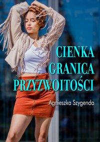 Cienka granica przyzwoitości - Agnieszka Szygenda - ebook