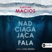 Nadciągająca fala - Karolina Macios - audiobook