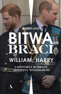 Bitwa braci. William, Harry i historia rozpadu rodziny Windsorów - Robert Lacey - ebook