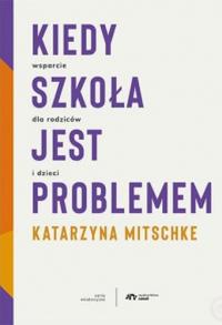 Kiedy szkoła jest problemem - Katarzyna Mitschke - ebook