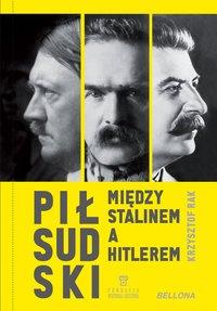 Piłsudski między Stalinem a Hitlerem - Krzysztof Grzegorz Rak - ebook