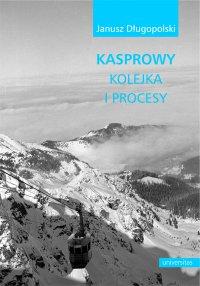 Kasprowy - kolejka i procesy - Janusz Długopolski - ebook