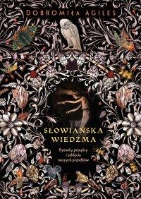 Słowiańska wiedźma. Rytuały, przepisy i zaklęcia naszych przodków - Dobromiła Agiles - ebook