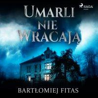 Umarli nie wracają - Bartłomiej Fitas - audiobook