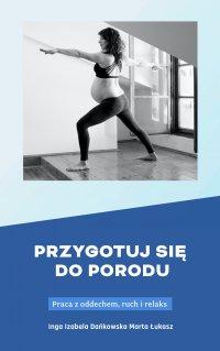 Przygotuj się do porodu. Praca z oddechem, ruch i relaks - Marta Łukasz - ebook