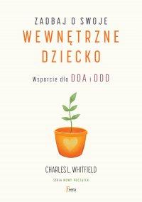 Zadbaj o swoje wewnętrzne dziecko. Wsparcie dla DDA i DDD - Charles L. Whitfield - ebook