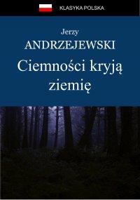 Ciemności kryją ziemię - Jerzy Andrzejewski - ebook